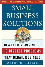 Small Business Solutions : How to Fix and Prevent the 13 Biggest Problems...
