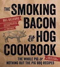 The Smoking Bacon and Hog Cookbook : The Whole Pig and Nothing but the Pig...