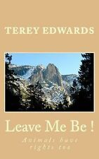 Leave Me Be! : Animals Have Rights Too by Terey Edwards and Rhonda R.E....