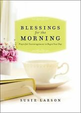 Blessings for the Morning : Prayerful Encouragement to Begin Your Day by...