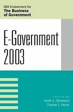 IBM Center for the Business of Government Ser.: E-Government 2003 by Mark A....