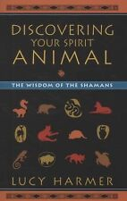 Discovering Your Spirit Animal: The Wisdom of the Shamans by Lucy Harmer