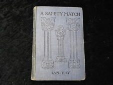 A Safety Match by Ian Hay. Hardback Published 1916.