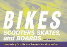Bikes, Scooters, Skates and Boards : How to Buy 'em, Fix 'em, Improve 'em  New