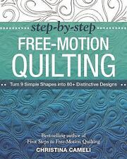 Step-by-Step Free-Motion Quilting : Turn 9 Simple Shapes into 80+ Distinctive...