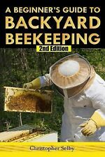 A Beginner's Guide to Backyard Beekeeping by Christopher Selby (2015, Paperback)