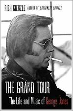 The Grand Tour: The Life and Music of George Jones by Kienzle, Rich