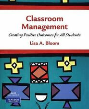 Classroom Management: Creating Positive Outcomes for All Students by Bloom, Lisa