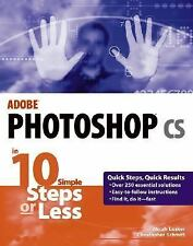 Adobe Photoshop cs in 10 Simple Steps or Less by Laaker, Micah, Schmitt, Christ