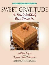 Sweet Gratitude : A New World of Raw Desserts by Matthew Rogers and Tiziana Alip