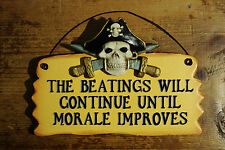 """The Beatings Will Continue Until Morale Improves"" pirate wood sign 8"" x 5"""