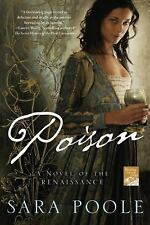 Poisoner Mysteries: Poison : A Novel of the Renaissance 1 by Sara Poole...