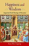 Happiness and Wisdom: Augustine's Early Theology of Education, Ryan N.S. Topping