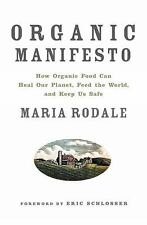 Organic Manifesto: How Organic Food Can Heal Our Planet, Feed the World, and Kee