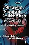 Understanding Mergers and Acquisitions in the 21st Century : A...