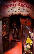 In the Penny Arcade: Stories by Steven Millhauser