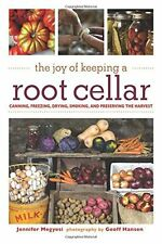 The Joy of Keeping a Root Cellar Canning, Freezing, Drying, Smoking, Preserving