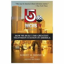 WCVB-TV Boston: How We Built the Greatest Television Station in America, Bennett