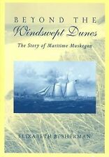 Beyond the Windswept Dunes: The Story of Maritime Michigan (Great Lakes Books Se