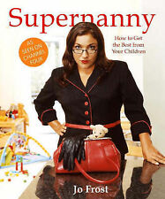 Supernanny: How to Get the Best from Your Childr, Jo Frost, Very Good