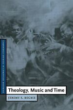 Cambridge Studies in Christian Doctrine: Theology, Music and Time 4 by Jeremy...