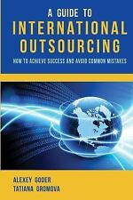 A Guide to International Outsourcing : How to Achieve Success and Avoid...