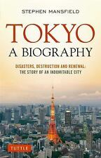 Tokyo - A Biography : Disasters, Destruction and Renewal by Stephen Mansfield