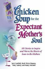 Chicken Soup for the Expectant Mother's Soul: 101 Stories to Inspire and Warm th