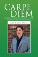 Carpe Diem : Simple Strategies to Move from Average to Extraordinary by Ken...