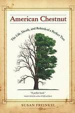 American Chestnut: The Life, Death, and Rebirth of a Perfect Tree by Susan...