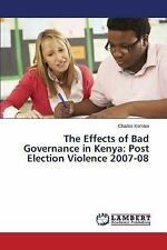 The Effects of Bad Governance in Kenya : Post Election Violence 2007-08 by...