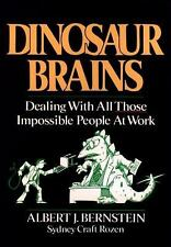 Dinosaur Brains: Dealing with All Those Impossible People at Work Bernstein, Al