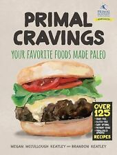 Primal Cravings: Your favorite foods made Paleo, Keatley, Brandon and Megan