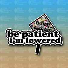 "Be Patient I'm Low Sticker bomb JDM Stance Lower 7"" Custom Vinyl Decal Sticker"