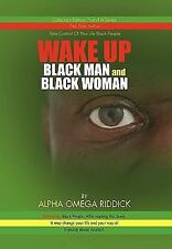 Wake up Black Man and Black Woman by Alpha Omega Riddick (2010, Paperback)