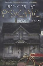 Growing up Psychic : From Skeptic to Believer by Michael D. Bodine (2010,...