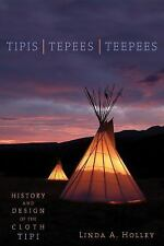 Tipis, Tepees, Teepees : History and Design of the Cloth Tipi by Linda A....