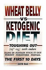 Wheat Belly vs. Ketogenic Diet Toughing Out the First 10 Days by David Bale...