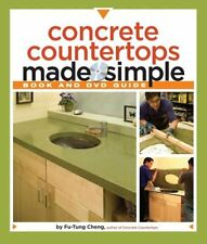 Concrete Countertops Made Simple by Fu-Tung Cheng 9781561588824
