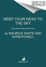 Keep Your Head to the Sky : My Life with Earth, Wind and Fire by Herb Powell...