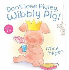 Don't Lose Pigley, Wibbly Pig!, Inkpen, Mick, New Books