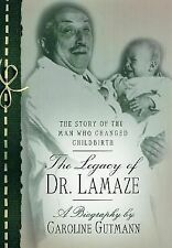 The Legacy of Dr. Lamaze: The Story of the Man Who Changed Childbirth, Gutmann,