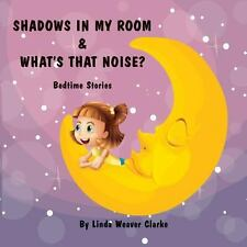 Shadows in My Room and What's That Noise : Bedtime Stories by Linda Clarke...