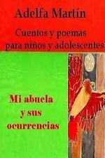 Mi Abuela y Sus Ocurrencias : Cuentos y Poemas para Ninos y Adolescentes by...