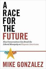 A Race for the Future: How Conservatives Can Break the Liberal Monopoly on Hispa
