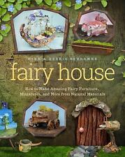 Fairy House : How to Make Amazing Fairy Furniture, Miniatures and More from...