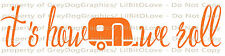 It's How We Roll Camper Vinyl Decal Camping Sticker Camp Campout RV Road Scouts