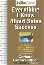 Everything I Know About Sales Success: The World's Greatest Business Minds Revea