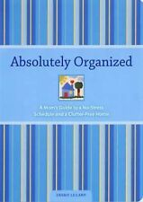 Absolutely Organized: A Mom's Guide to a No-Stress Schedule and Clutter-Free Hom