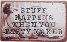 Stuff Happens When You Party Naked TIN SIGN funny vtg lady bar wall decor OHW